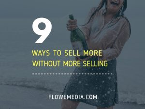 9 Ways To Sell More Without More Selling
