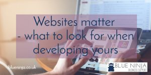 Websites matter – what to look for when developing yours